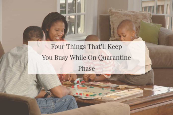 Four Things That'll Keep You Busy While On Quarantine Phase